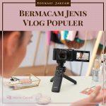 7 jenis vlog populer yang perlu kalian coba